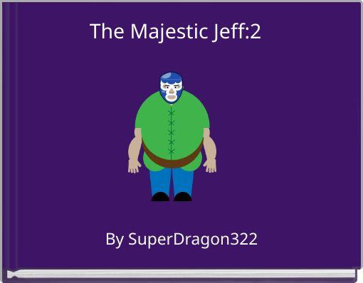 The Majestic Jeff:2