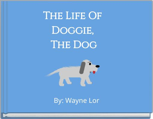 The Life Of Doggie, The Dog