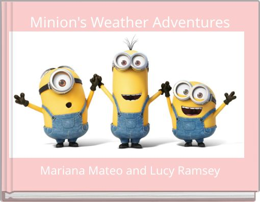 Minion's Weather Adventures