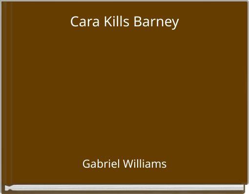 Cara Kills Barney