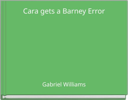 Cara gets a Barney Error