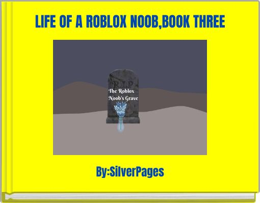 LIFE OF A ROBLOX NOOB,BOOK THREE