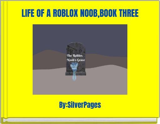 LIFE OF A ROBLOX NOOB,BOOK THREE