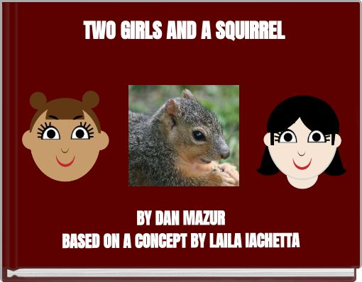 TWO GIRLS AND A SQUIRREL