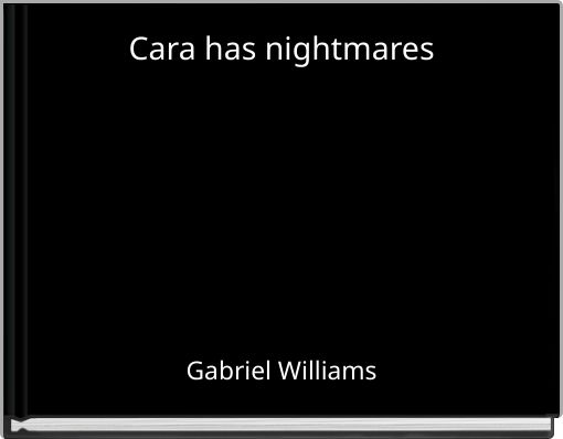 Cara has nightmares