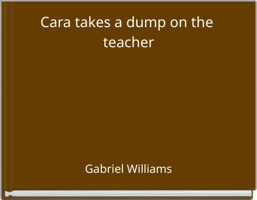 Cara takes a dump on the teacher