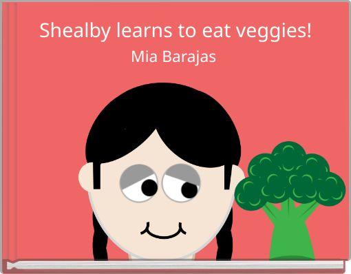 Shealby learns to eat veggies!