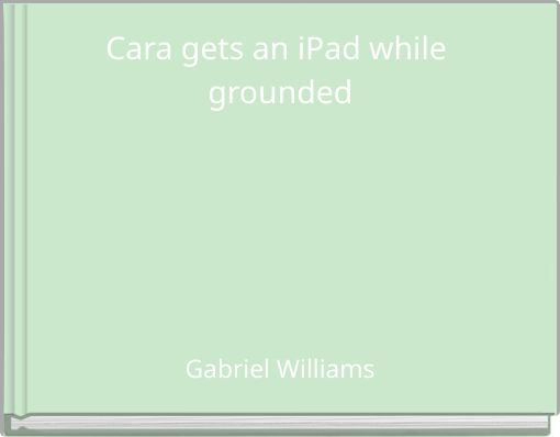Cara gets an iPad while grounded