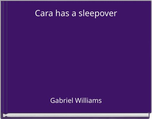 Cara has a sleepover