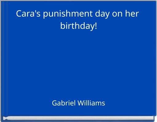 Cara's punishment day on her birthday!