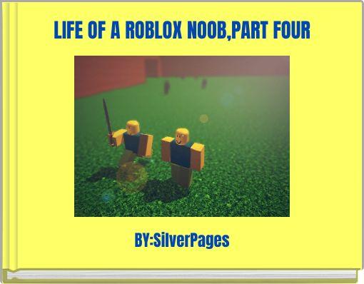 LIFE OF A ROBLOX NOOB,PART FOUR