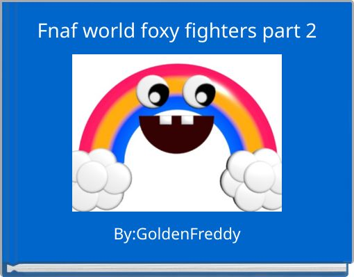 Fnaf world foxy fighters part 2