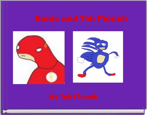 Sanic and Teh Floosh