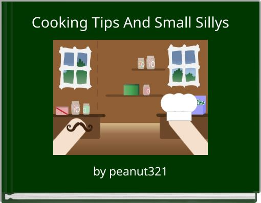 Cooking Tips And Small Sillys