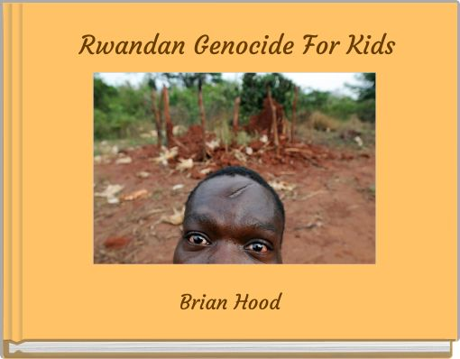 Rwandan Genocide For KidsMake your friend the Hero of this book