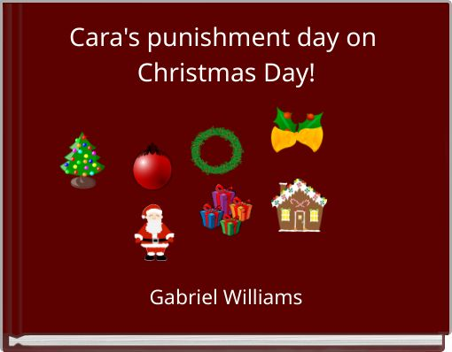 Cara's punishment day on Christmas Day!