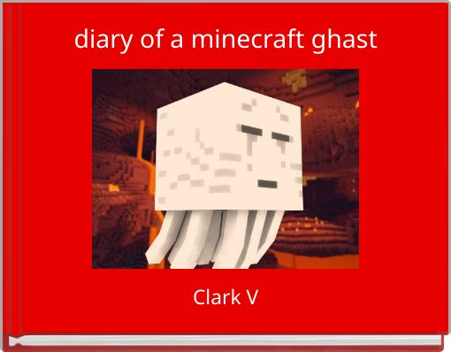 diary of a minecraft ghast
