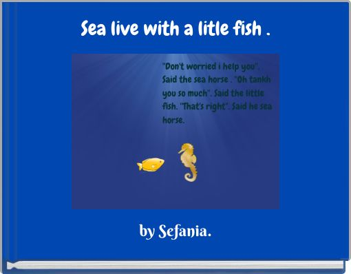 Sea live with a litle fish .