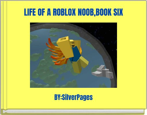 LIFE OF A ROBLOX NOOB,BOOK SIX