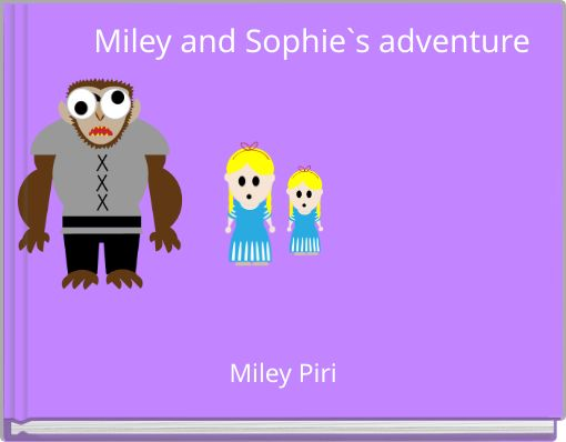 Miley and Sophie`s adventure