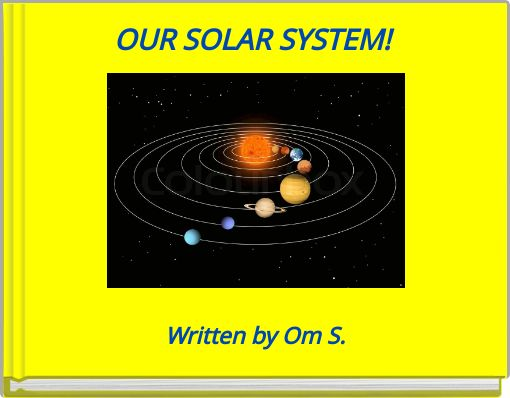 OUR SOLAR SYSTEM!