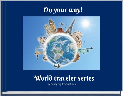On your way!  World traveler series