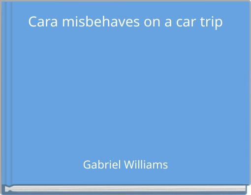 Cara misbehaves on a car trip