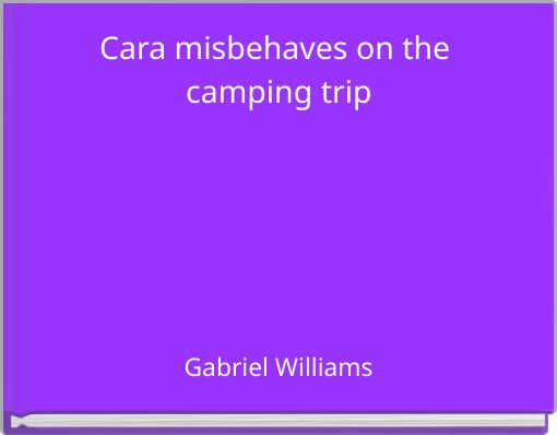 Cara misbehaves on the camping trip