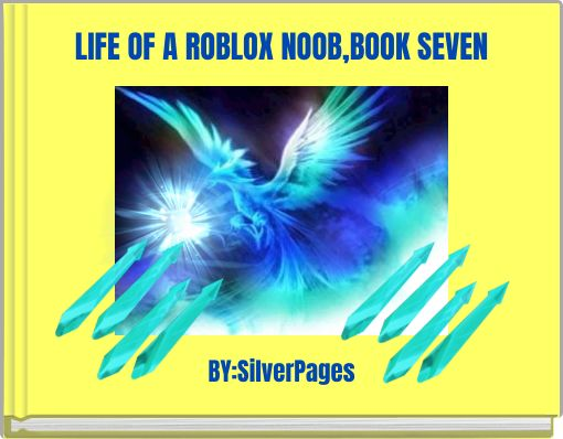LIFE OF A ROBLOX NOOB,BOOK SEVEN