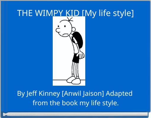 THE WIMPY KID [My life style]