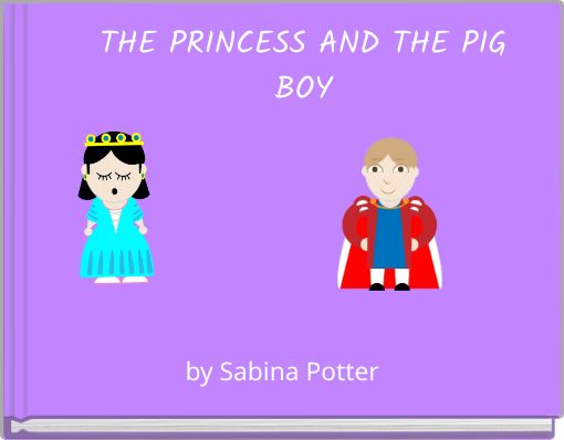 THE PRINCESS AND THE PIG BOY