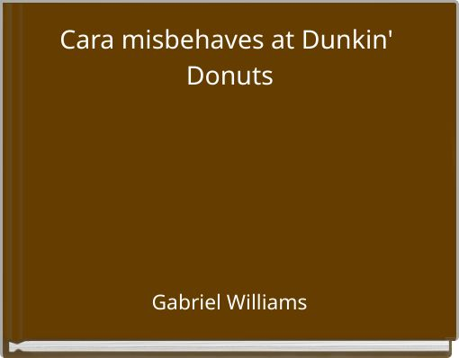 Cara misbehaves at Dunkin' Donuts