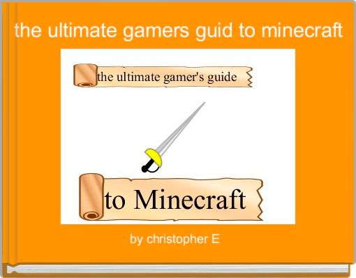 the ultimate gamers guid to minecraft