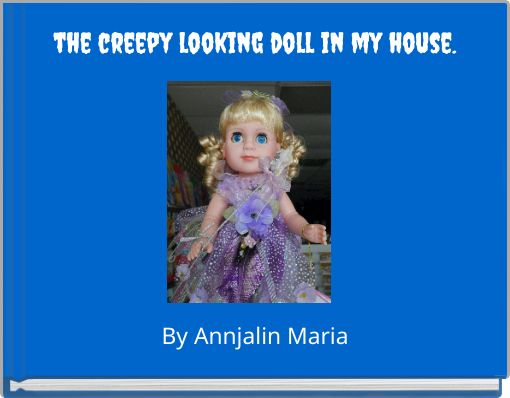 the creepy looking doll in my house.
