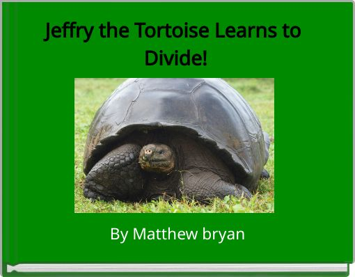 Jeffry the Tortoise Learns to Divide!