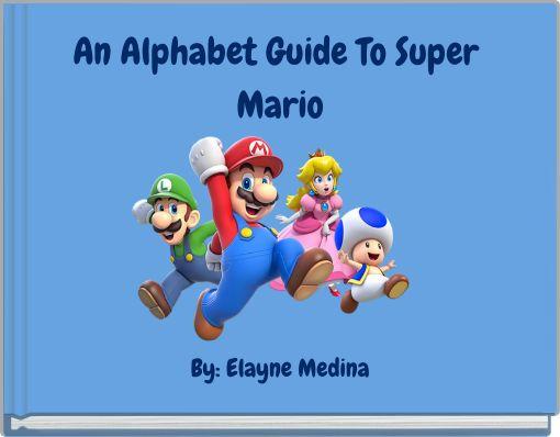 An Alphabet Guide To Super Mario