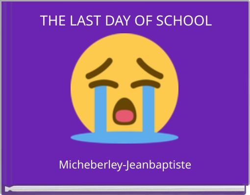 THE LAST DAY OF SCHOOL