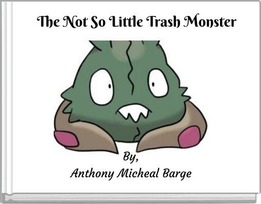 The Not So Little Trash Monster