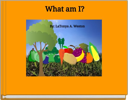 What am I? 				By: LaTonya A. Weston