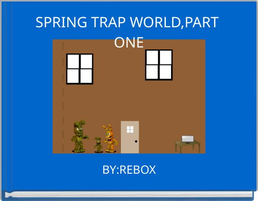 SPRING TRAP WORLD,PART ONE