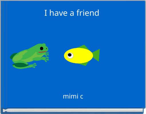 I have a friend