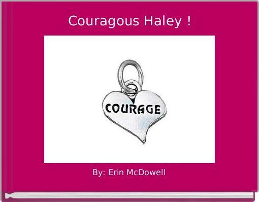 Couragous Haley !