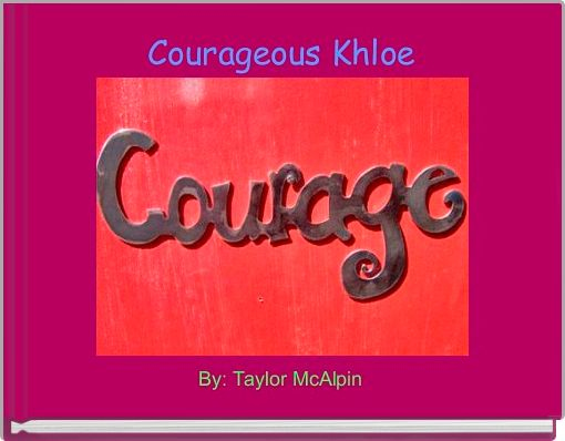 Courageous Khloe