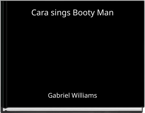 Cara sings Booty Man