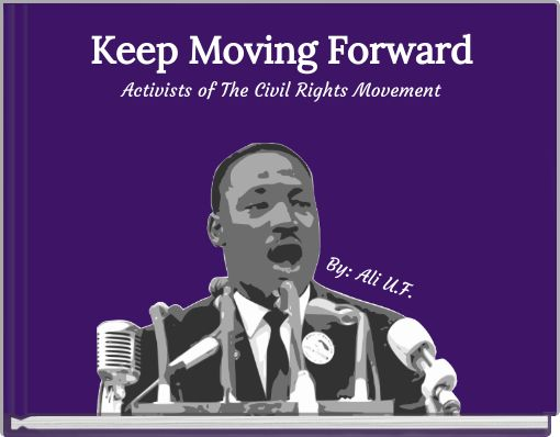 Keep Moving ForwardActivists of The Civil  Rights Movement