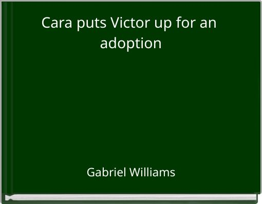Cara puts Victor up for an adoption