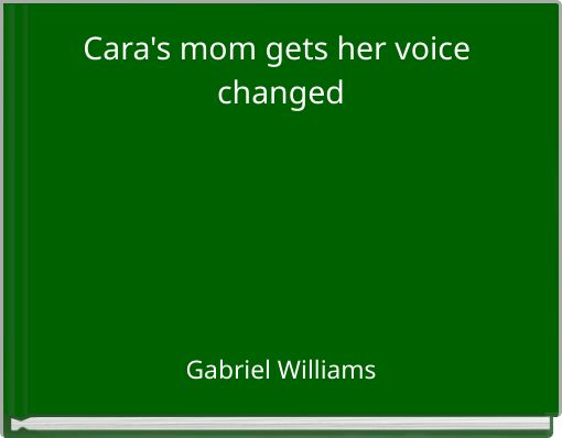 Cara's mom gets her voice changed