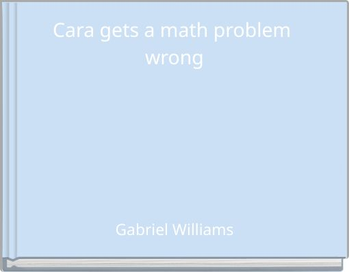 Cara gets a math problem wrong