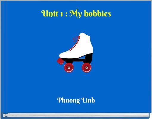Unit 1 : My hobbies