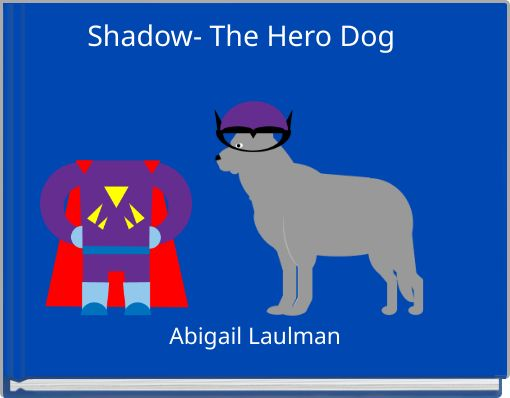 Shadow- The Hero Dog